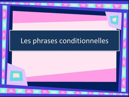 Les phrases conditionnelles. Tell what will happen IF a certain condition is met You will do well if you study. Tu feras bien si tu étudies.