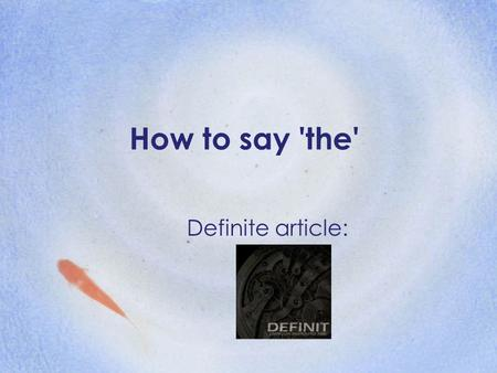 How to say 'the' Definite article:. In English, you only have one definite article, and it is THE Le Musée de la Musique La Place de la Bastille.
