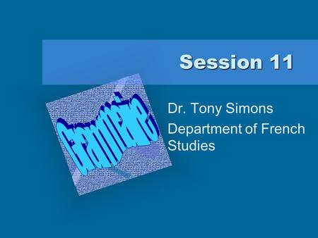 Session 11 Session 11 Dr. Tony Simons Department of French Studies Add Corporate Logo Here To insert your company logo on this slide From the Insert Menu.