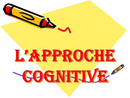 LApproche cognitive. Plan Introduction I- Les cognitions. II- Les pensées: 1- Types de pensées 2- Distorsions de pensée III- La psychologie cognitive.