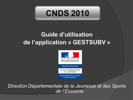 Guide dutilisation de lapplication « GESTSUBV » Direction Départementale de la Jeunesse et des Sports de lEssonne CNDS 2010.
