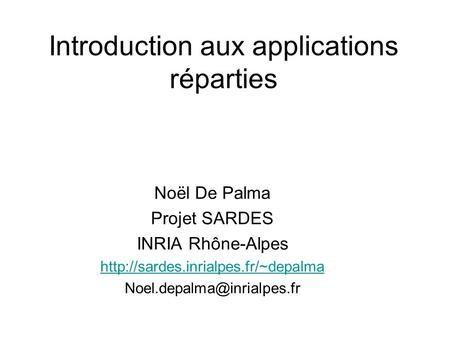 Introduction aux applications réparties Noël De Palma Projet SARDES INRIA Rhône-Alpes