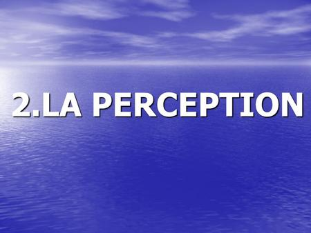 2.LA PERCEPTION 1.