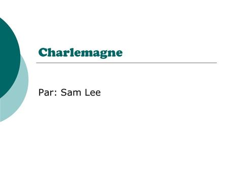 Charlemagne Par: Sam Lee.