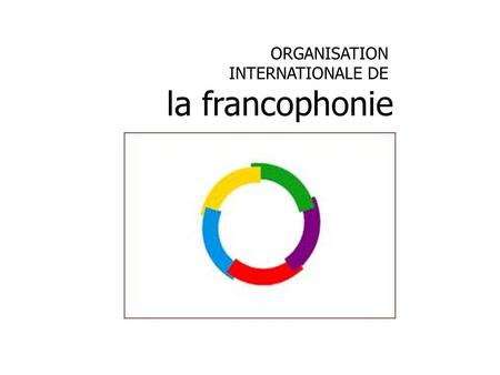 ORGANISATION INTERNATIONALE DE la francophonie. INDEX Définition Pays membres Origine de la Organisation Internationale de la Francophonie (OIF) Missions.