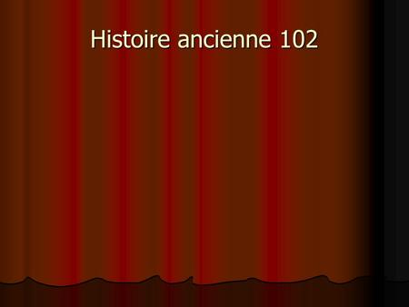 Histoire ancienne 102.