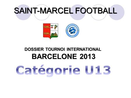 SAINT-MARCEL FOOTBALL DOSSIER TOURNOI INTERNATIONAL BARCELONE 2013 BARCELONE 2013.