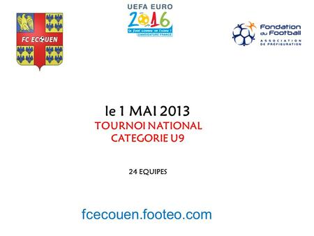 Le 1 MAI 2013 TOURNOI NATIONAL CATEGORIE U9 24 EQUIPES fcecouen.footeo.com.