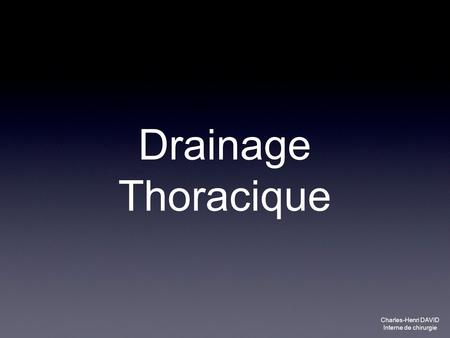 Drainage Thoracique Charles-Henri DAVID Interne de chirurgie.