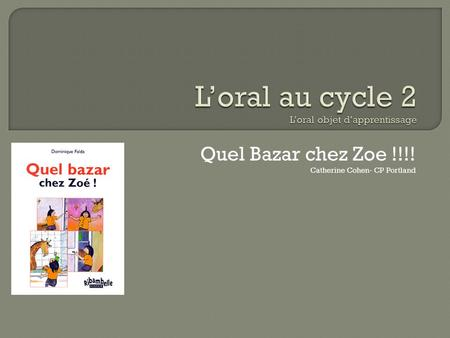 L'oral au cycle 2 L'oral objet d'apprentissage