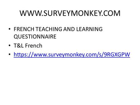 FRENCH TEACHING AND LEARNING QUESTIONNAIRE T&L French https://www.surveymonkey.com/s/9RGXGPW.