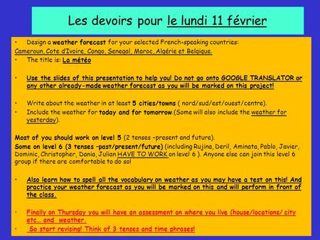Les devoirs pour le lundi 11 février Design a weather forecast for your selected French-speaking countries: Cameroun, Cote dIvoire, Congo, Senegal, Maroc,