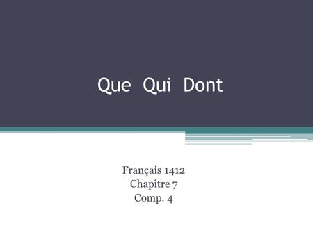 Que Qui Dont Français 1412 Chapître 7 Comp. 4. The relative pronoun ties two ideas together – it relates two clauses. Jai un ami. Mon ami parle 2 langues.