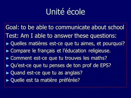 Unité école Goal: to be able to communicate about school