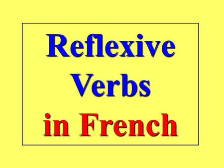 Reflexive Verbs in French What are Reflexive Verbs ? In English and in French reflexive verbs are doing words which you do to yourself. I wash myself.