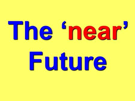 The near Future What is the near future ? In English and in French the near future is used to talk about things which are going to happen soon. I am.
