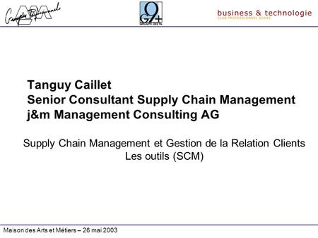 Tanguy Caillet Senior Consultant Supply Chain Management j&m Management Consulting AG Supply Chain Management et Gestion de la Relation Clients Les outils.