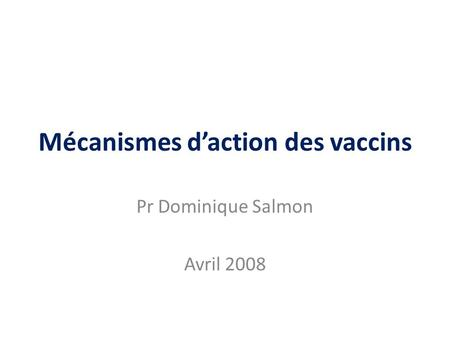 Mécanismes daction des vaccins Pr Dominique Salmon Avril 2008.