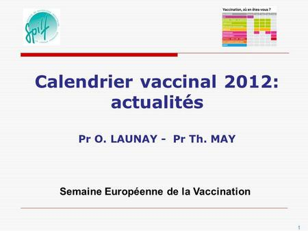 Calendrier vaccinal 2012: actualités Pr O. LAUNAY - Pr Th. MAY