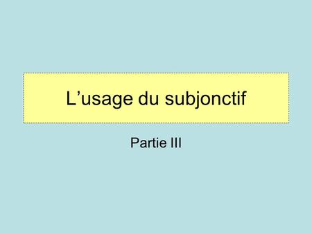 Lusage du subjonctif Partie III. Lusage du subjonctif après les expressions démotion The subjunctive is used after verbs and expressions of emotions when.