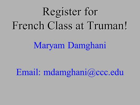 Register for French Class at Truman! Maryam Damghani