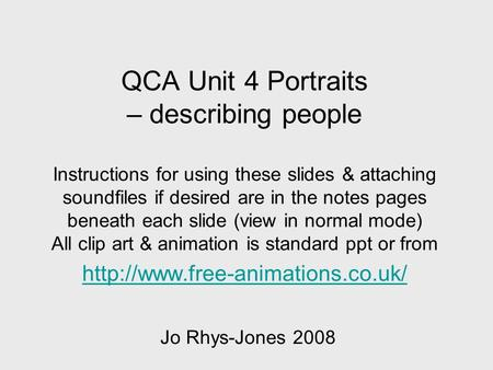 QCA Unit 4 Portraits – describing people Instructions for using these slides & attaching soundfiles if desired are in the notes pages beneath each slide.