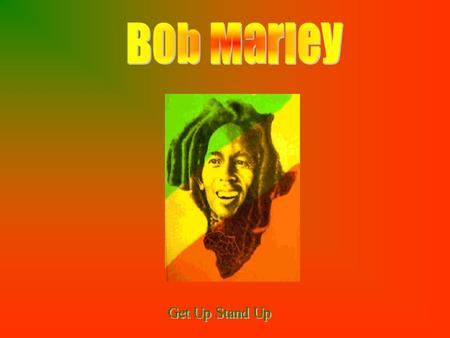 Bob Marley Get Up Stand Up.