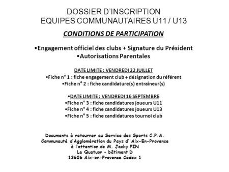 DOSSIER DINSCRIPTION EQUIPES COMMUNAUTAIRES U11 / U13 CONDITIONS DE PARTICIPATION Engagement officiel des clubs + Signature du Président Autorisations.