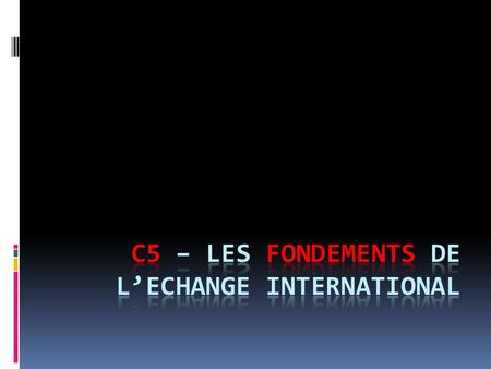 C5 – LES FONDEMENTS DE L'ECHANGE INTERNATIONAL