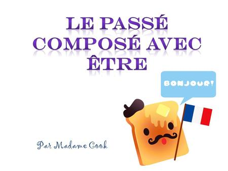 Par Madame Cook. Some verbs form the passé composé with être, not avoir, as the auxillary or helping verb. Par exemple: Michelle a parlé au téléphone.