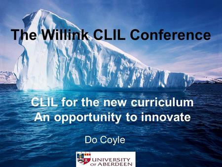 The Willink CLIL Conference Do Coyle CLIL for the new curriculum An opportunity to innovate.