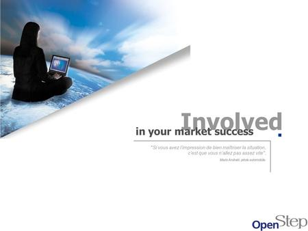 Involved in your market success. © Open Step / 2003 2 Qui sommes nous ? Filiale d Orga Consultants Conseil en Marketing Stratégique Créée en 2001 15 consultants.