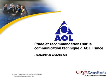 ©Orga Consultants, 2003 / 09-09-2003 / / page 1 Proposition de collaboration AOL Étude et recommandations sur la communication technique d'AOL France Proposition.