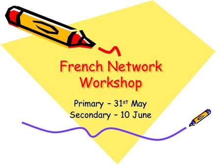 French Network Workshop Primary – 31 st May Secondary – 10 June.