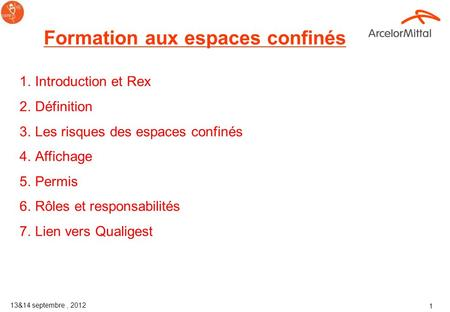 Corporate Health and Safety ArcelorMittal 13&14 septembre 2012 Formation aux espaces confinés.