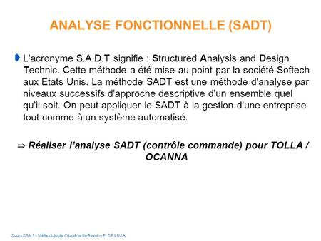 ANALYSE FONCTIONNELLE (SADT) L'acronyme S.A.D.T signifie : Structured Analysis and Design Technic. Cette méthode a été mise au point par la société Softech.