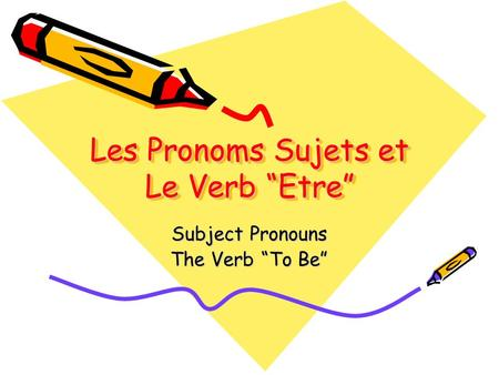 Les Pronoms Sujets et Le Verb Etre Subject Pronouns The Verb To Be.