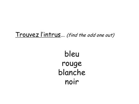 Bleu rouge blanche noir Trouvez lintrus… (find the odd one out)