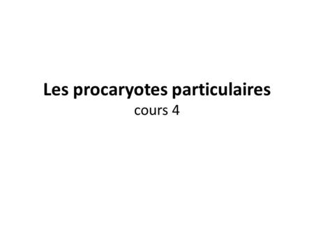 Les procaryotes particulaires cours 4