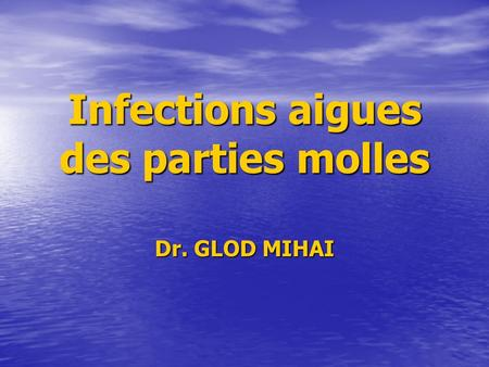 Infections aigues des parties molles Dr. GLOD MIHAI.