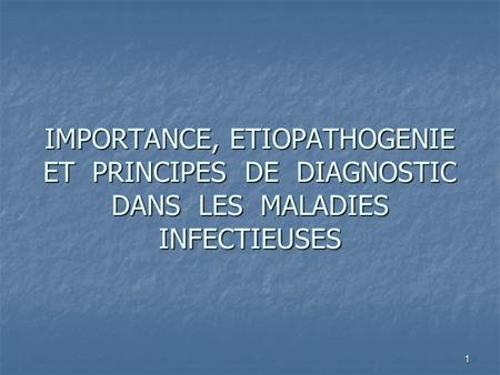 IMPORTANCE, ETIOPATHOGENIE ET PRINCIPES DE DIAGNOSTIC DANS LES MALADIES INFECTIEUSES.
