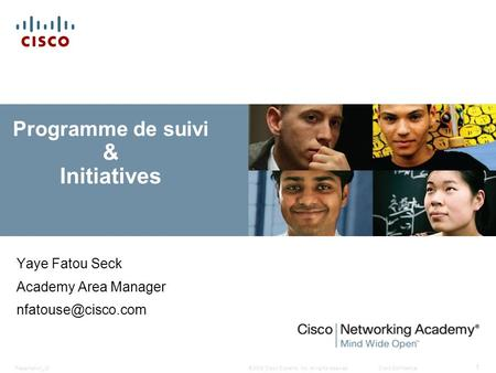 © 2008 Cisco Systems, Inc. All rights reserved.Cisco ConfidentialPresentation_ID 1 Programme de suivi & Initiatives Yaye Fatou Seck Academy Area Manager.
