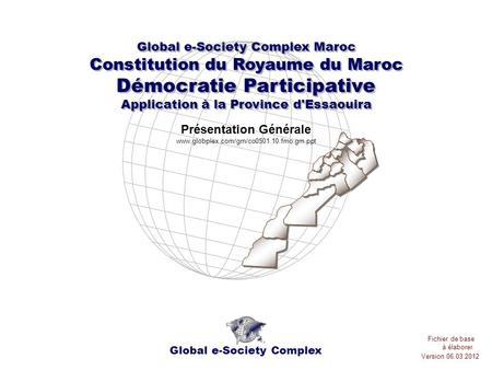 Global e-Society Complex Global e-Society Complex Maroc Constitution du Royaume du Maroc Démocratie Participative Application à la Province d'Essaouira.
