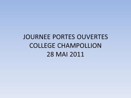 JOURNEE PORTES OUVERTES COLLEGE CHAMPOLLION 28 MAI 2011.