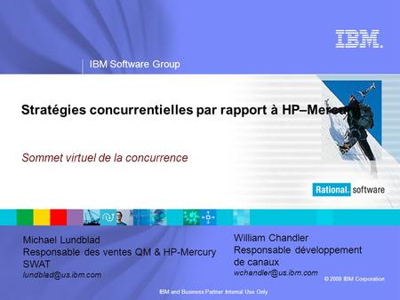 ® IBM Software Group © 2008 IBM Corporation IBM and Business Partner Internal Use Only Stratégies concurrentielles par rapport à HP–Mercury Sommet virtuel.