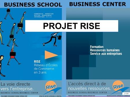 BUSINESS SCHOOL BUSINESS CENTER PROJET RISE Juin 2005.