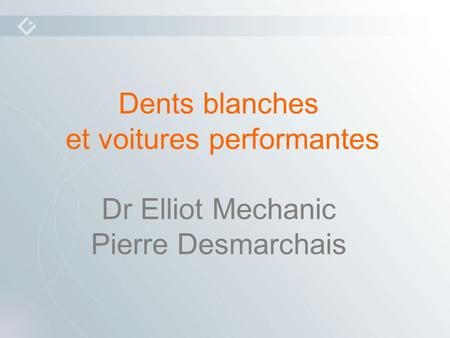 Dents blanches et voitures performantes Dr Elliot Mechanic Pierre Desmarchais.