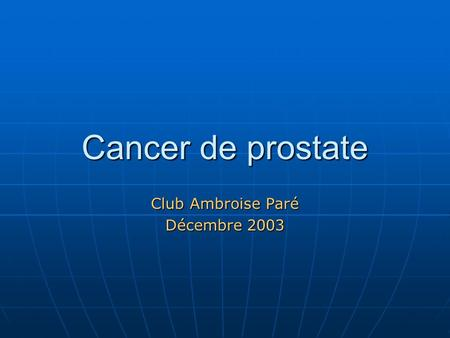 Cancer de prostate Club Ambroise Paré Décembre 2003.