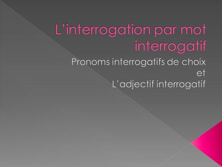 L'interrogation par mot interrogatif