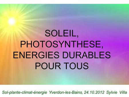 SOLEIL, PHOTOSYNTHESE, ENERGIES DURABLES POUR TOUS